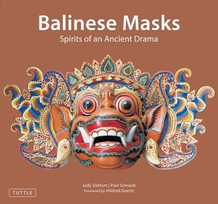 Balinese Masks By Slattum, Judy/ Geertz, Hildred (FRW)/ Schraub, Paul (PHT)