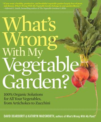 What's Wrong With My Vegetable Garden? By Deardorff, David/ Wadsworth, Kathryn